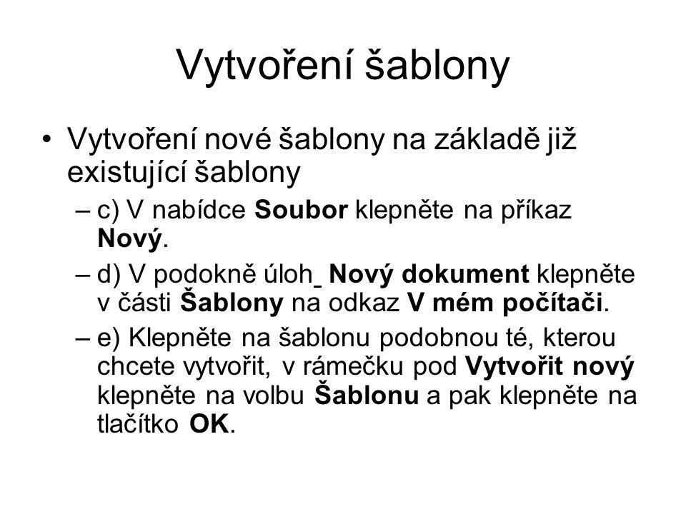 Vytvoření šablony Vytvoření nové šablony na základě již existující šablony –c) V nabídce Soubor klepněte na příkaz Nový.