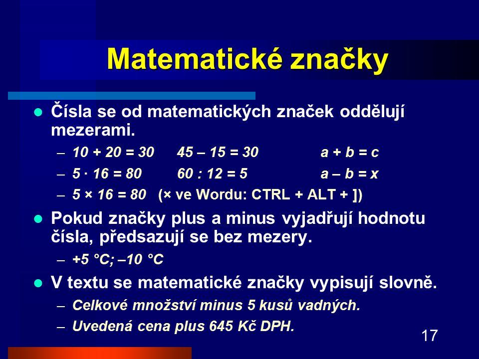 17 Matematické značky Čísla se od matematických značek oddělují mezerami.