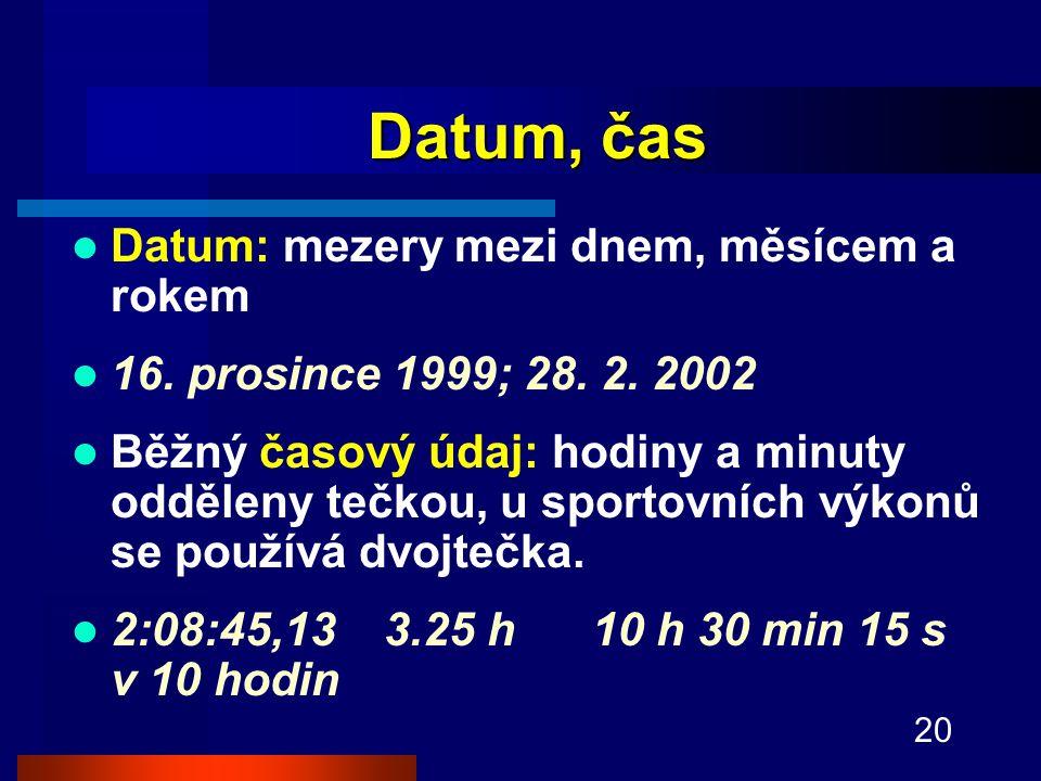 20 Datum, čas Datum: mezery mezi dnem, měsícem a rokem 16.