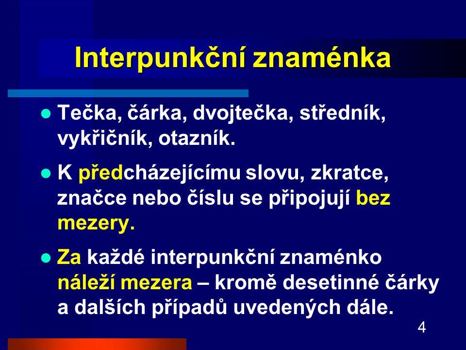4 Interpunkční znaménka Tečka, čárka, dvojtečka, středník, vykřičník, otazník.