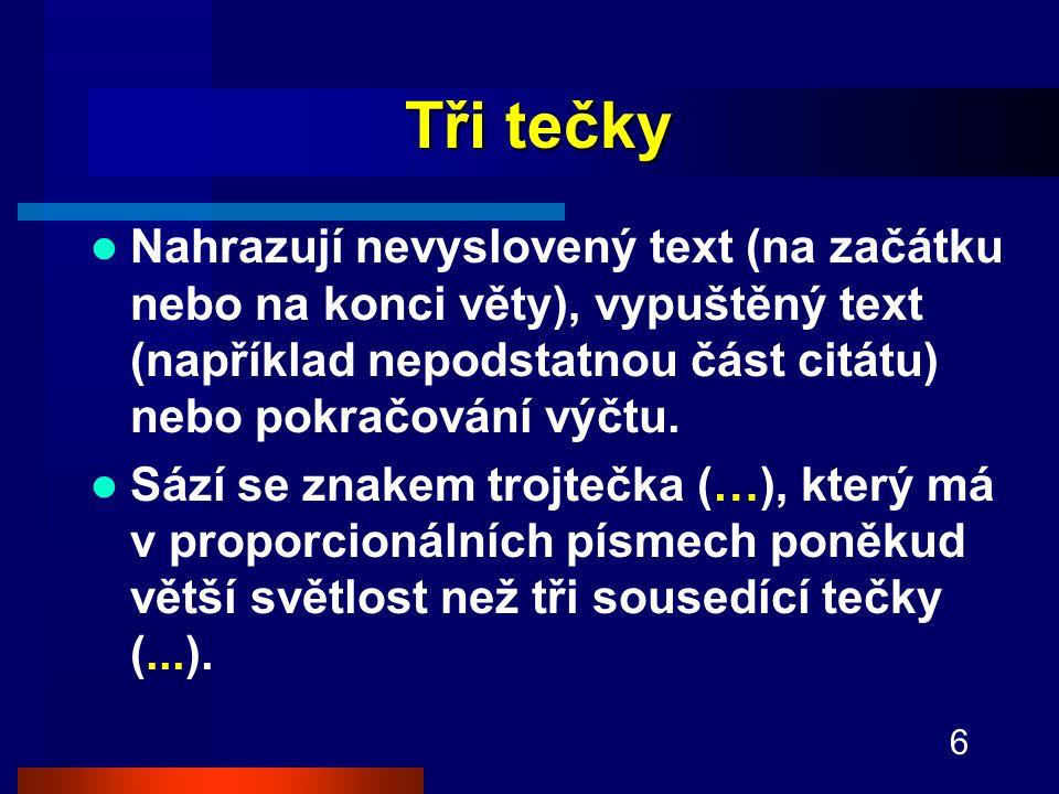 6 Tři tečky Nahrazují nevyslovený text (na začátku nebo na konci věty), vypuštěný text (například nepodstatnou část citátu) nebo pokračování výčtu.
