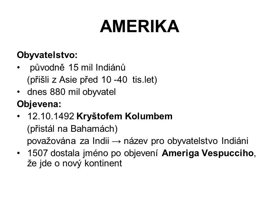 AMERIKA Obyvatelstvo: původně 15 mil Indiánů (přišli z Asie před 10 -40 tis.let) dnes 880 mil obyvatel Objevena: 12.10.1492 Kryštofem Kolumbem (přistá