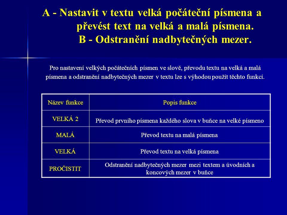 A - Nastavit v textu velká počáteční písmena a převést text na velká a malá písmena. B - Odstranění nadbytečných mezer. Pro nastavení velkých počátečn