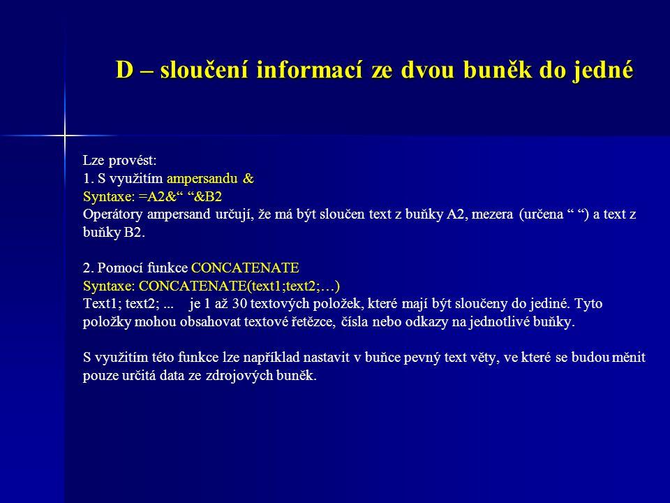 """D – sloučení informací ze dvou buněk do jedné Lze provést: 1. S využitím ampersandu & Syntaxe: =A2&"""" """"&B2 Operátory ampersand určují, že má být slouče"""