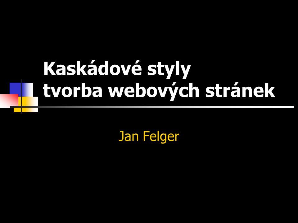 Kapitola 0: Základní tagy Základy HTML © Jan Felger 2005 11.4.2015 2 Kaskádové styly (CSS) jazyk HTML nebyl původně navržen pro práci s grafikou a multimédii při vývoji jazyka se zjistilo, že by bylo výhodné oddělit obsah (zobrazovaný text) od formy (vzhledu stránky) výsledkem jsou právě Cascade Style Sheetings (kaskádové šablony stylů)