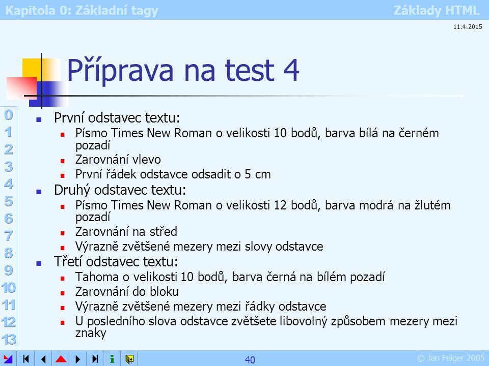 Kapitola 0: Základní tagy Základy HTML © Jan Felger 2005 Příprava na test 4 První odstavec textu: Písmo Times New Roman o velikosti 10 bodů, barva bíl
