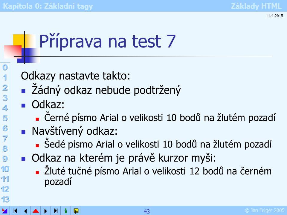 Kapitola 0: Základní tagy Základy HTML © Jan Felger 2005 Příprava na test 7 Odkazy nastavte takto: Žádný odkaz nebude podtržený Odkaz: Černé písmo Ari