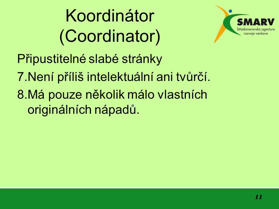 11 Koordinátor (Coordinator) Připustitelné slabé stránky 7.Není příliš intelektuální ani tvůrčí.