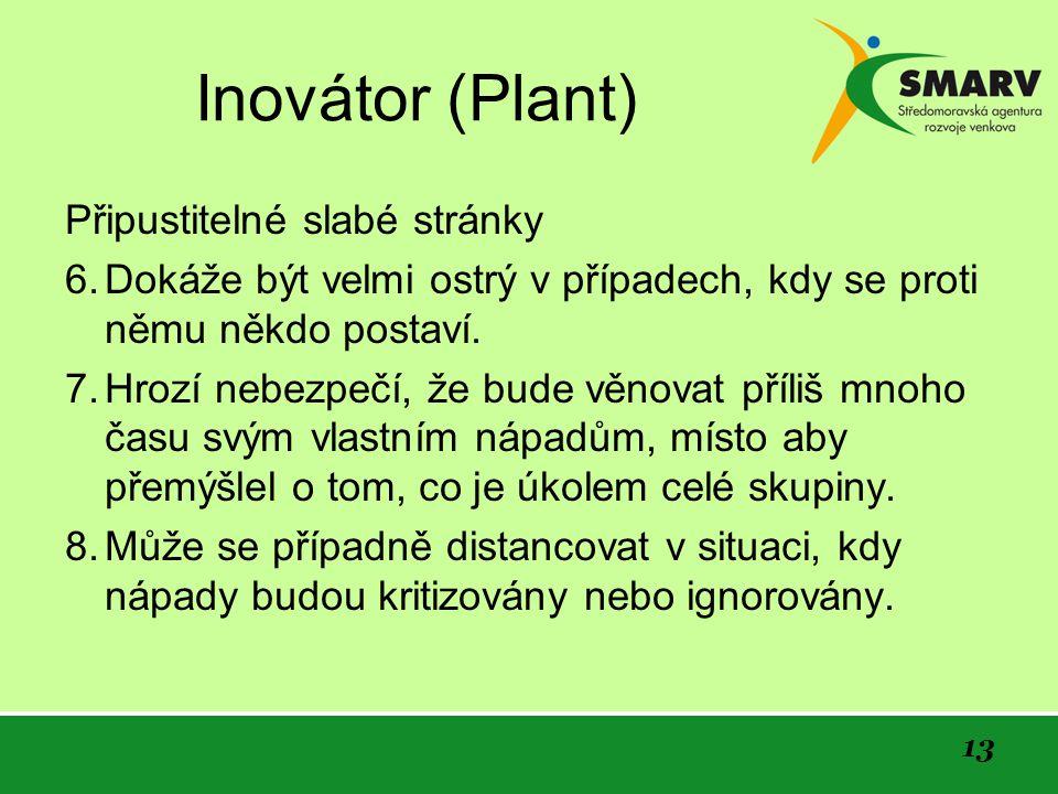 13 Inovátor (Plant) Připustitelné slabé stránky 6.Dokáže být velmi ostrý v případech, kdy se proti němu někdo postaví.