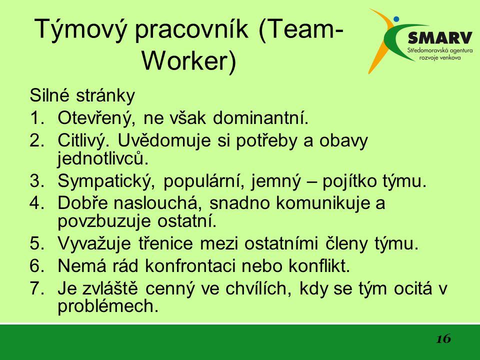 16 Týmový pracovník (Team- Worker) Silné stránky 1.
