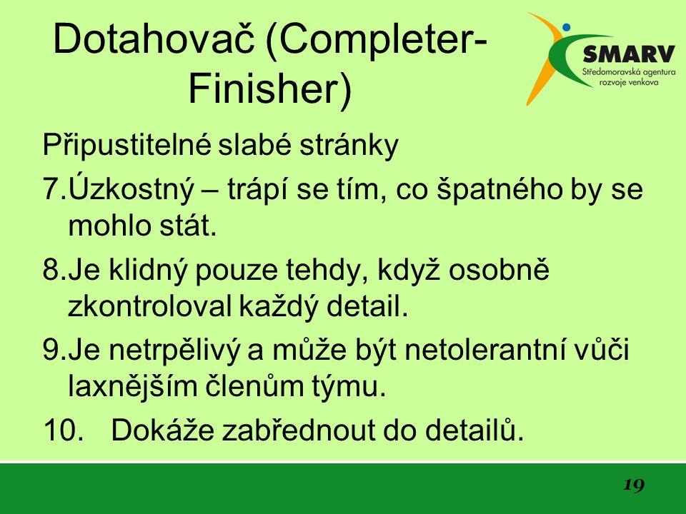 19 Dotahovač (Completer- Finisher) Připustitelné slabé stránky 7.Úzkostný – trápí se tím, co špatného by se mohlo stát.