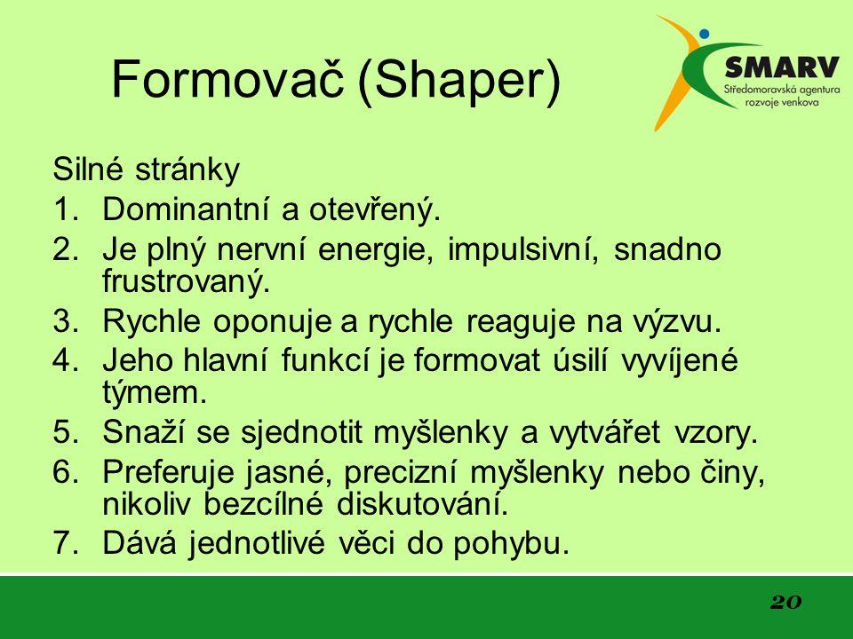 20 Formovač (Shaper) Silné stránky 1. Dominantní a otevřený.