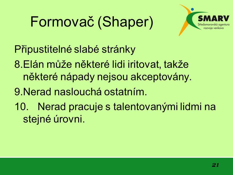 21 Formovač (Shaper) Připustitelné slabé stránky 8.Elán může některé lidi iritovat, takže některé nápady nejsou akceptovány.