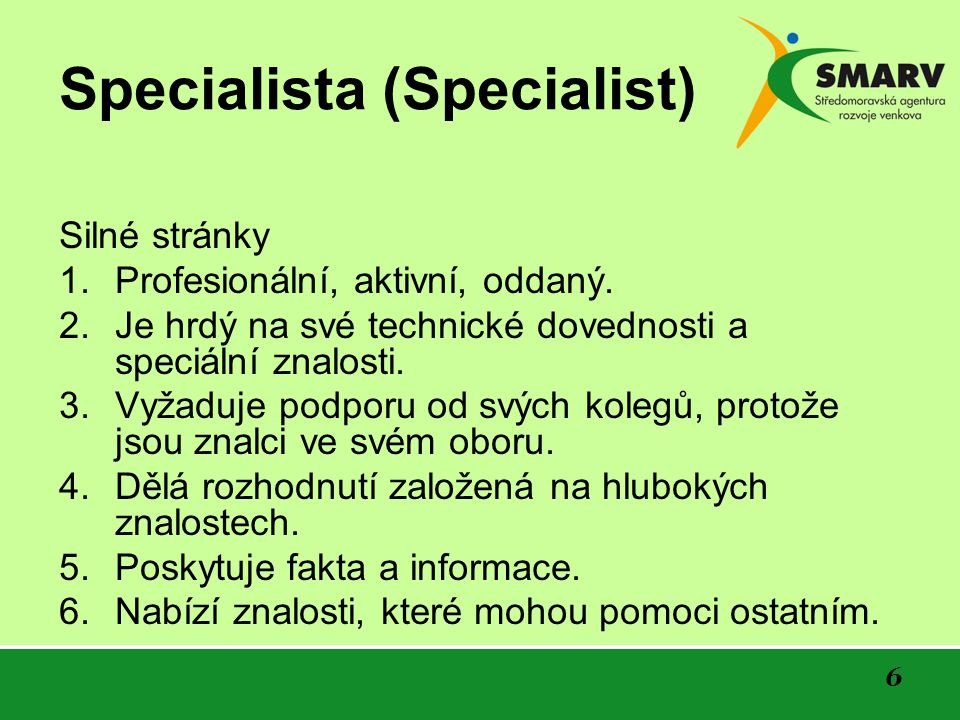 6 Specialista (Specialist) Silné stránky 1. Profesionální, aktivní, oddaný.