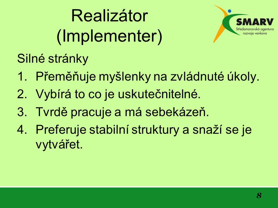 8 Realizátor (Implementer) Silné stránky 1. Přeměňuje myšlenky na zvládnuté úkoly.