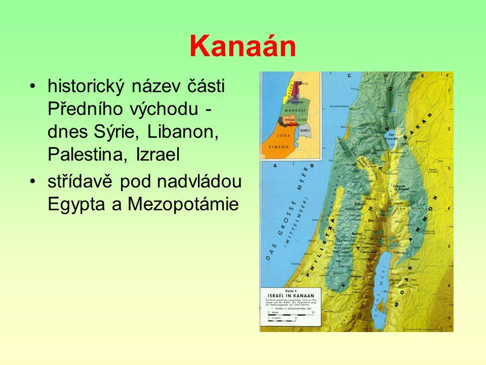 Kanaán historický název části Předního východu - dnes Sýrie, Libanon, Palestina, Izrael střídavě pod nadvládou Egypta a Mezopotámie