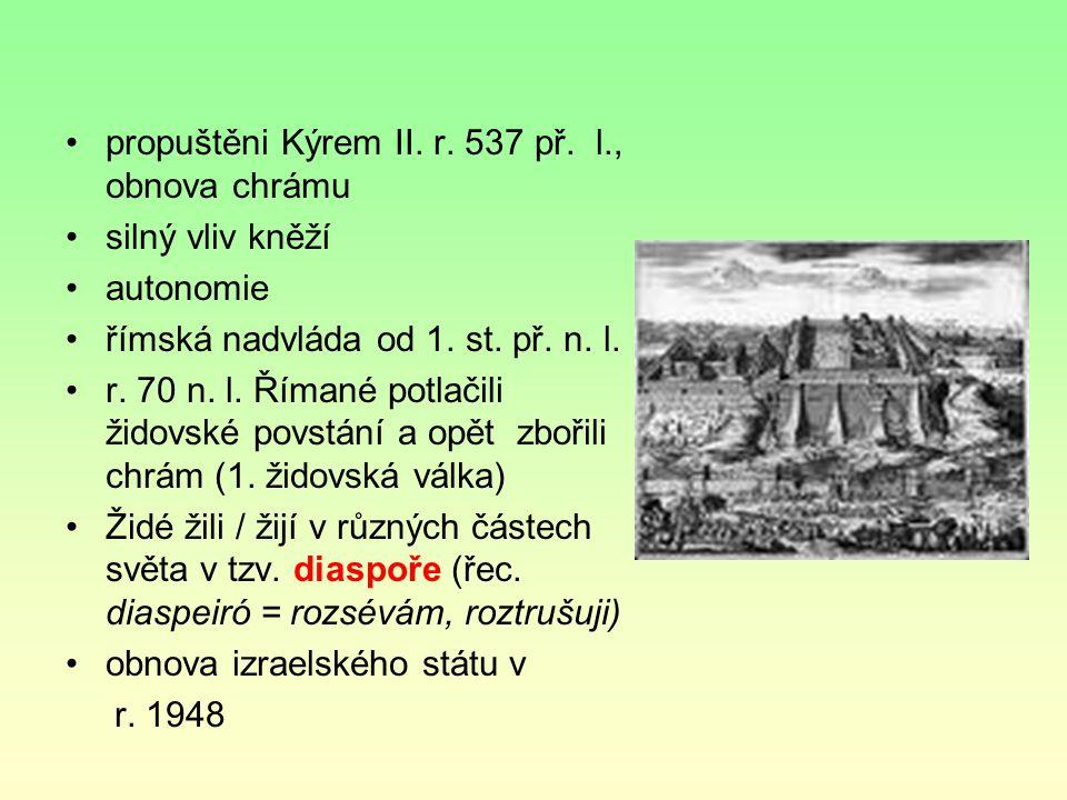 propuštěni Kýrem II.r. 537 př. l., obnova chrámu silný vliv kněží autonomie římská nadvláda od 1.