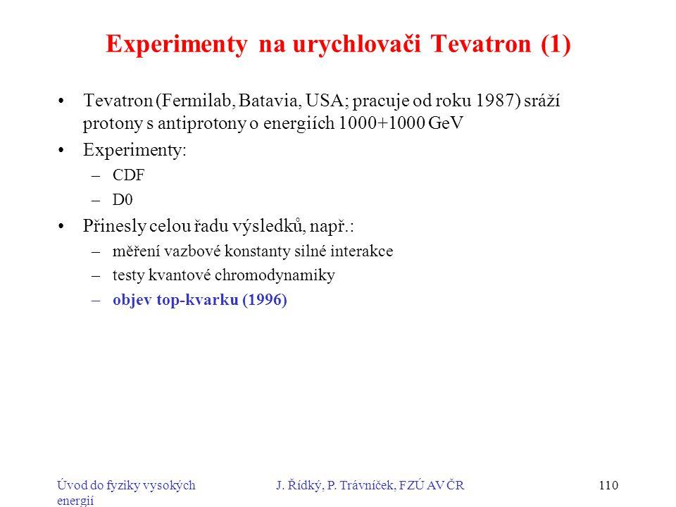 Úvod do fyziky vysokých energií J. Řídký, P. Trávníček, FZÚ AV ČR110 Experimenty na urychlovači Tevatron (1) Tevatron (Fermilab, Batavia, USA; pracuje