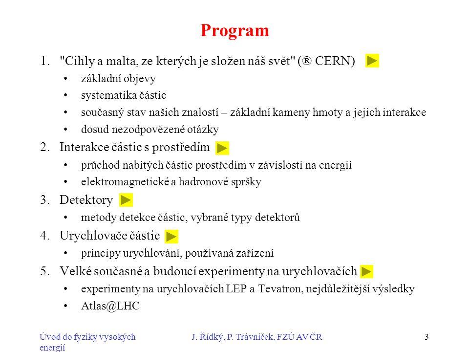 Úvod do fyziky vysokých energií J. Řídký, P. Trávníček, FZÚ AV ČR3 Program 1.