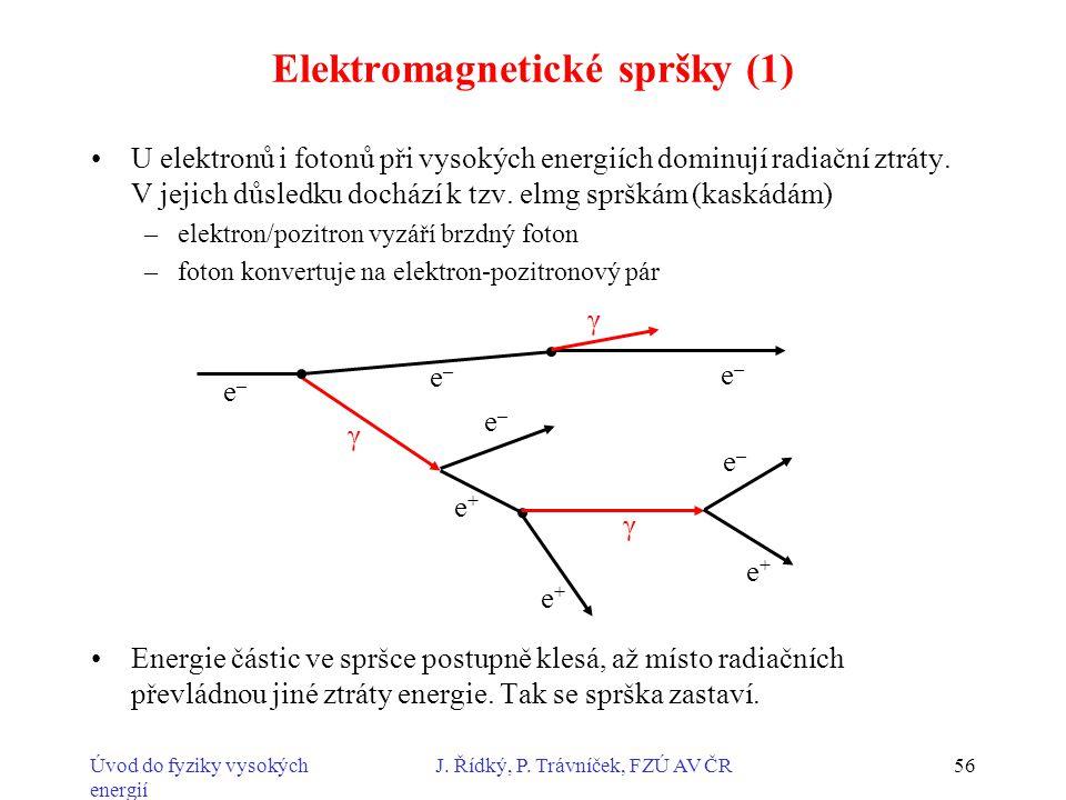 Úvod do fyziky vysokých energií J. Řídký, P. Trávníček, FZÚ AV ČR56 Elektromagnetické spršky (1) U elektronů i fotonů při vysokých energiích dominují