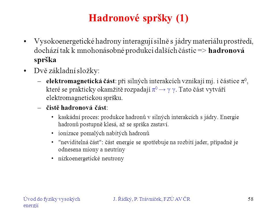 Úvod do fyziky vysokých energií J. Řídký, P. Trávníček, FZÚ AV ČR58 Hadronové spršky (1) Vysokoenergetické hadrony interagují silně s jádry materiálu