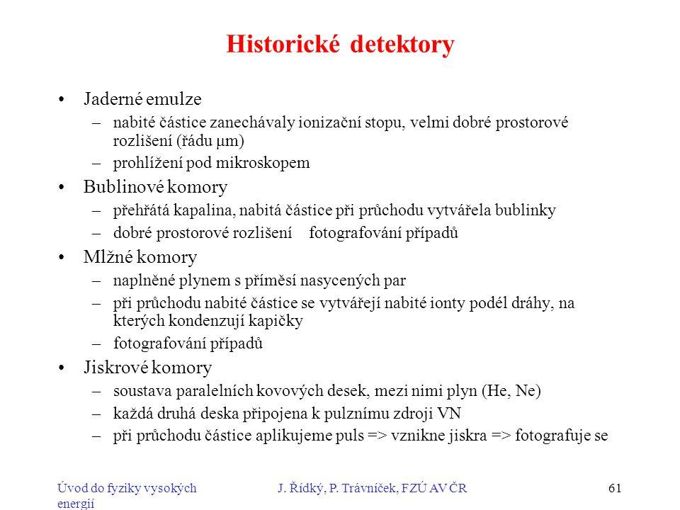 Úvod do fyziky vysokých energií J. Řídký, P. Trávníček, FZÚ AV ČR61 Historické detektory Jaderné emulze –nabité částice zanechávaly ionizační stopu, v