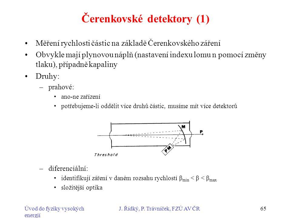 Úvod do fyziky vysokých energií J. Řídký, P. Trávníček, FZÚ AV ČR65 Čerenkovské detektory (1) Měření rychlosti částic na základě Čerenkovského záření