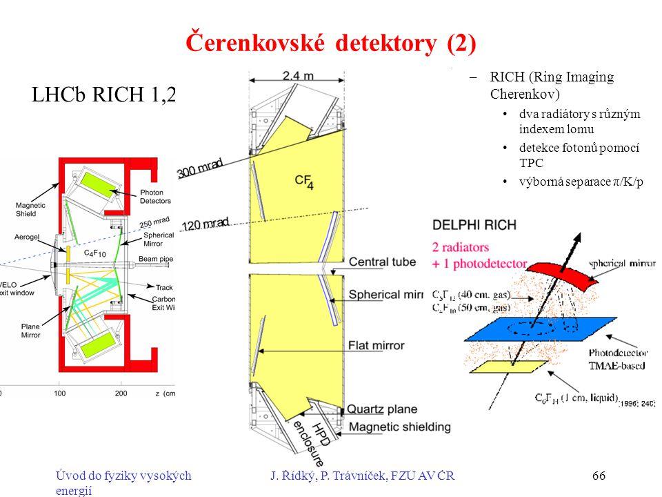Úvod do fyziky vysokých energií J. Řídký, P. Trávníček, FZÚ AV ČR66 –RICH (Ring Imaging Cherenkov) dva radiátory s různým indexem lomu detekce fotonů