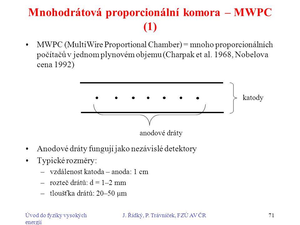 Úvod do fyziky vysokých energií J. Řídký, P. Trávníček, FZÚ AV ČR71 Mnohodrátová proporcionální komora – MWPC (1) MWPC (MultiWire Proportional Chamber