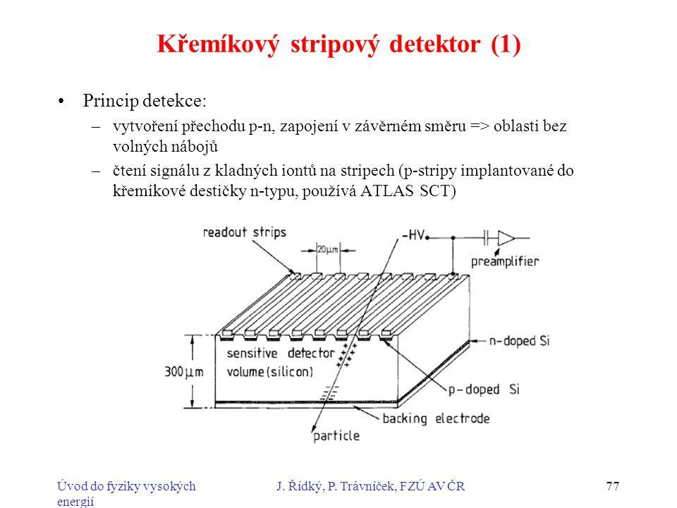 Úvod do fyziky vysokých energií J. Řídký, P. Trávníček, FZÚ AV ČR77 Křemíkový stripový detektor (1) Princip detekce: –vytvoření přechodu p-n, zapojení