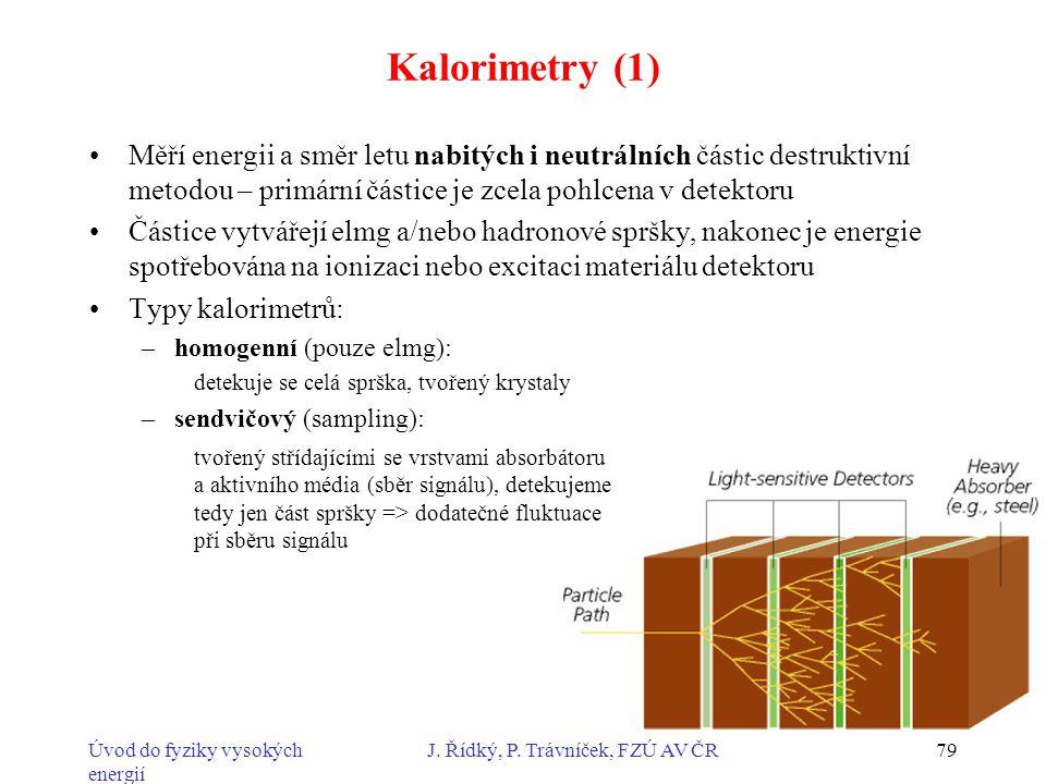 Úvod do fyziky vysokých energií J. Řídký, P. Trávníček, FZÚ AV ČR79 Kalorimetry (1) Měří energii a směr letu nabitých i neutrálních částic destruktivn