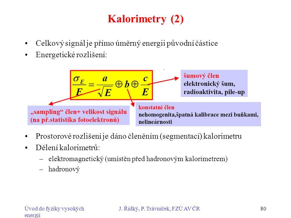 Úvod do fyziky vysokých energií J. Řídký, P. Trávníček, FZÚ AV ČR80 Kalorimetry (2) Celkový signál je přímo úměrný energii původní částice Energetické
