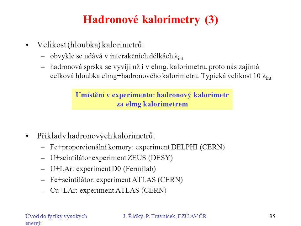 Úvod do fyziky vysokých energií J. Řídký, P. Trávníček, FZÚ AV ČR85 Hadronové kalorimetry (3) Velikost (hloubka) kalorimetrů: –obvykle se udává v inte