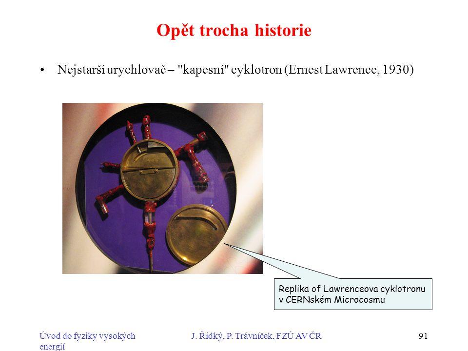 Úvod do fyziky vysokých energií J. Řídký, P. Trávníček, FZÚ AV ČR91 Opět trocha historie Nejstarší urychlovač –