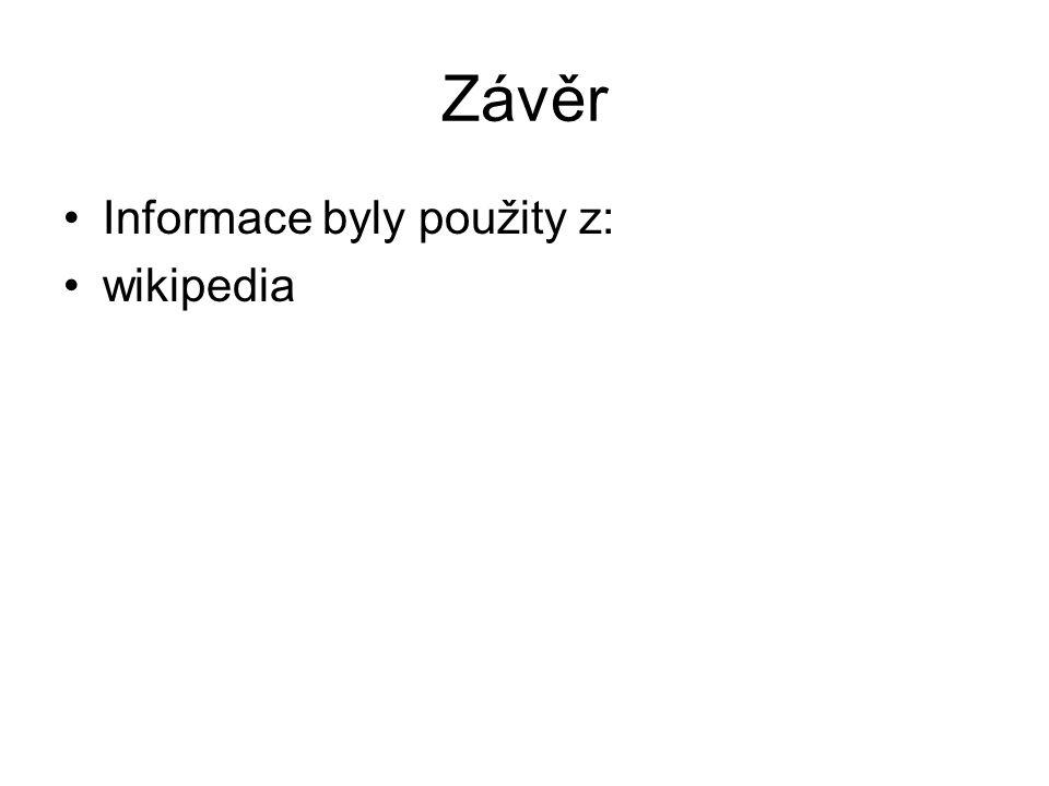 Závěr Informace byly použity z: wikipedia
