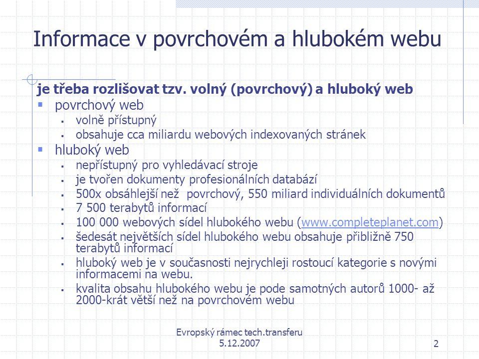 Evropský rámec tech.transferu 5.12.20073 Indexování povrchového webu  nepřímé přístupy  search engines - Gogole, AltaVista, MSN Search..