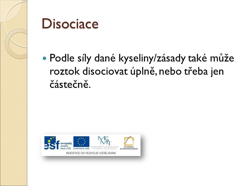 Disociace Podle síly dané kyseliny/zásady také může roztok disociovat úplně, nebo třeba jen částečně.