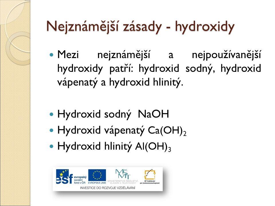 Nejznámější zásady - hydroxidy Mezi nejznámější a nejpoužívanější hydroxidy patří: hydroxid sodný, hydroxid vápenatý a hydroxid hlinitý. Hydroxid sodn