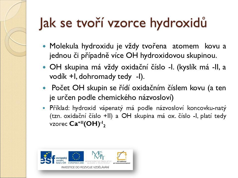 Jak se tvoří vzorce hydroxidů Molekula hydroxidu je vždy tvořena atomem kovu a jednou či případně více OH hydroxidovou skupinou. OH skupina má vždy ox