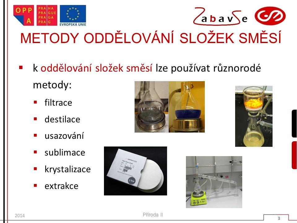 METODY ODDĚLOVÁNÍ SLOŽEK SMĚSÍ  k oddělování složek směsí lze používat různorodé metody:  filtrace  destilace  usazování  sublimace  krystalizac