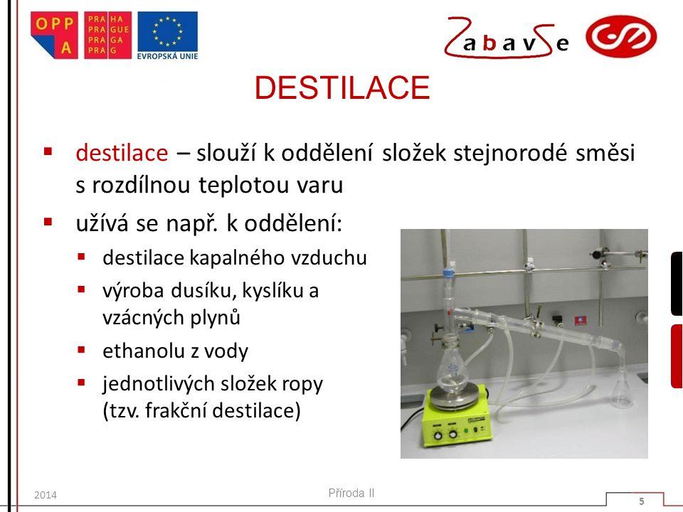 DESTILACE  destilace – slouží k oddělení složek stejnorodé směsi s rozdílnou teplotou varu  užívá se např. k oddělení:  destilace kapalného vzduchu