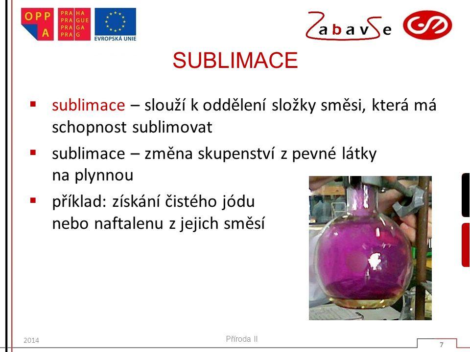 SUBLIMACE  sublimace – slouží k oddělení složky směsi, která má schopnost sublimovat  sublimace – změna skupenství z pevné látky na plynnou  příkla