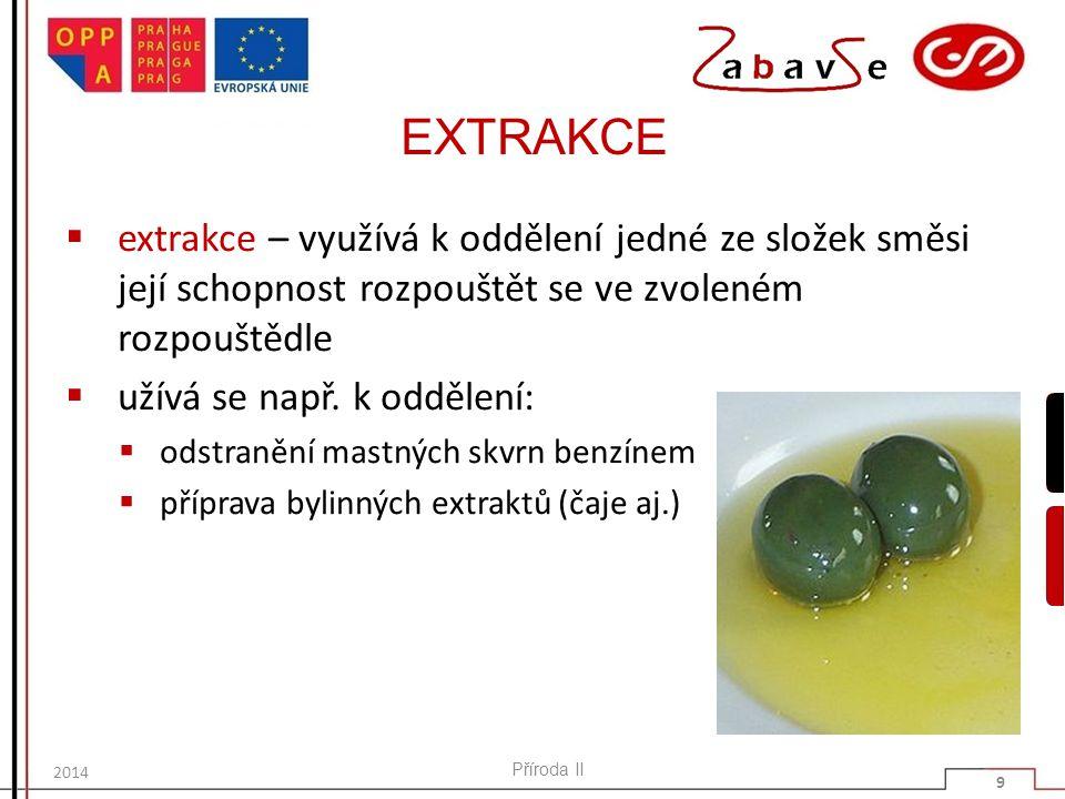 EXTRAKCE  extrakce – využívá k oddělení jedné ze složek směsi její schopnost rozpouštět se ve zvoleném rozpouštědle  užívá se např. k oddělení:  od