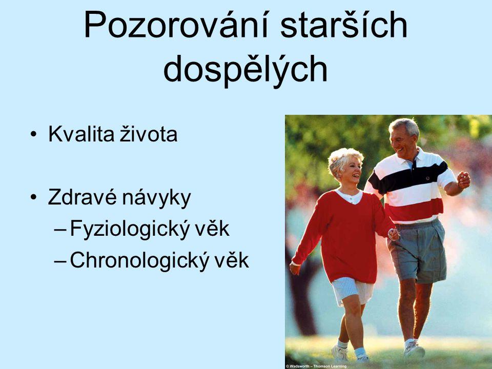 Pozorování starších dospělých Kvalita života Zdravé návyky –Fyziologický věk –Chronologický věk