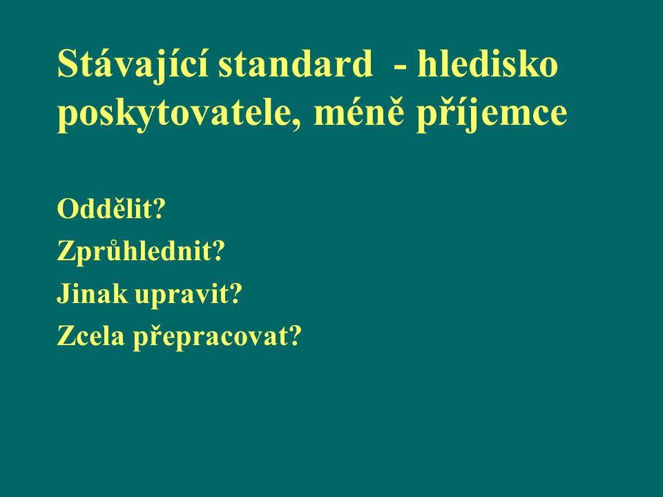 Stávající standard - hledisko poskytovatele, méně příjemce Oddělit.