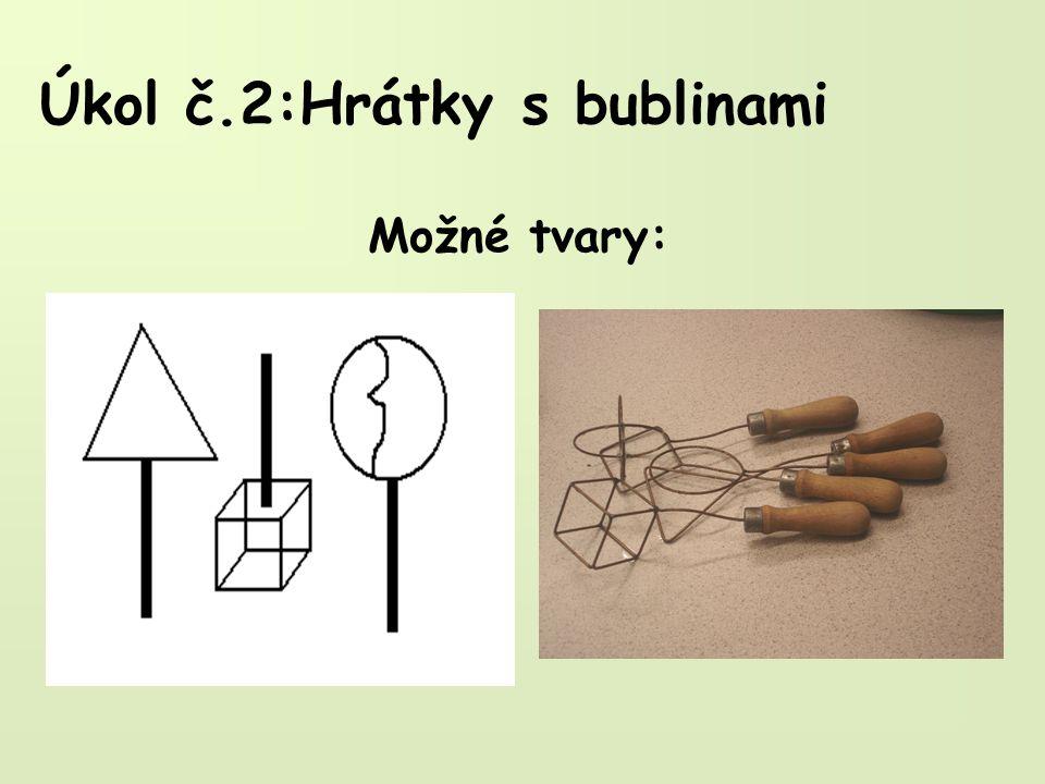Úkol č.2:Hrátky s bublinami Možné tvary: