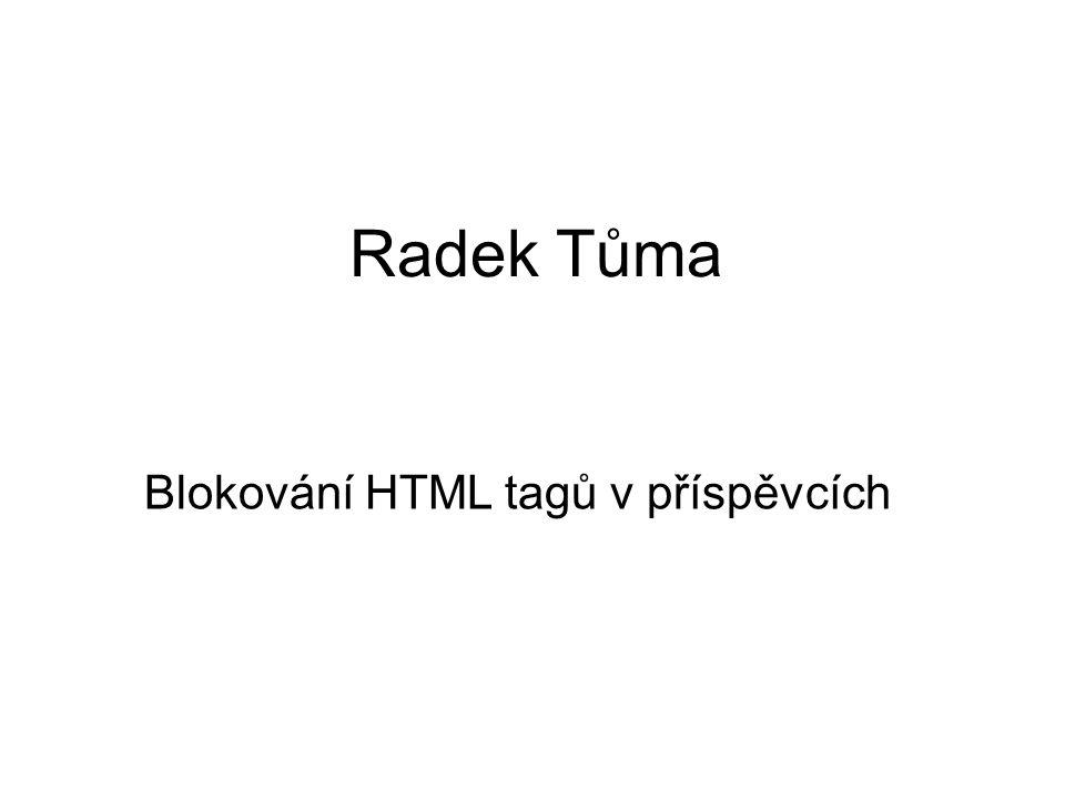 Radek Tůma Blokování HTML tagů v příspěvcích