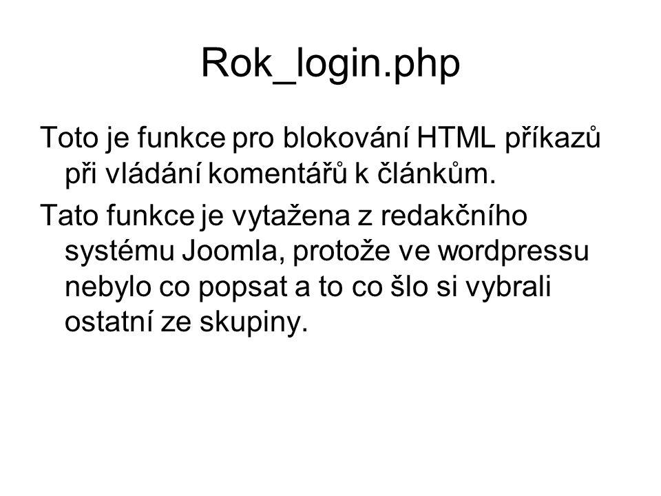 Rok_login.php Toto je funkce pro blokování HTML příkazů při vládání komentářů k článkům. Tato funkce je vytažena z redakčního systému Joomla, protože