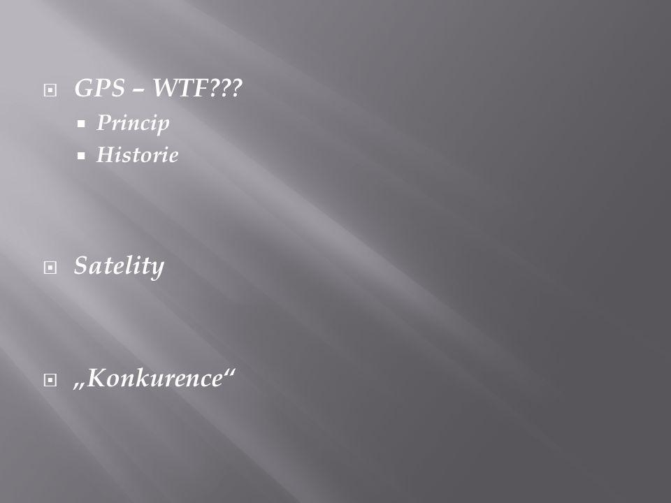 " GPS – WTF???  Princip  Historie  Satelity  ""Konkurence"""