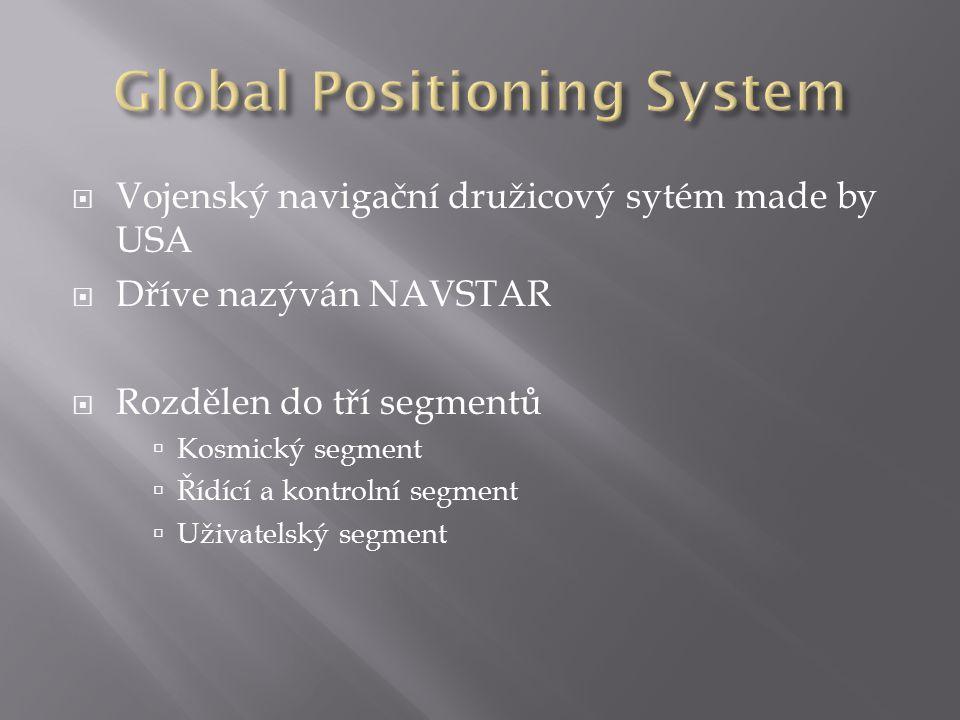  Vojenský navigační družicový sytém made by USA  Dříve nazýván NAVSTAR  Rozdělen do tří segmentů  Kosmický segment  Řídící a kontrolní segment 